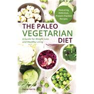 The Paleo Vegetarian Diet A Guide For Weight Loss And Healthy Living by Harris, Dena, 9781612434438