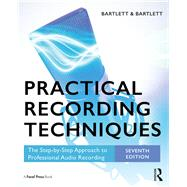 Practical Recording Techniques: The Step-by-Step Approach to Professional Audio Recording by Bartlett; Bruce, 9781138904439