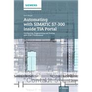 Automating With Simatic S7-300 Inside Tia Portal: Configuring, Programming and Testing With Step 7 Professional by Berger, Hans, 9783895784439