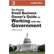 The Pocket Small Business Owner's Guide to Working With the Government by Lamer, Marc, 9781621534440