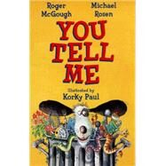 You Tell Me! by McGough, Roger; Rosen, Michael; Paul, Korky, 9781847804440
