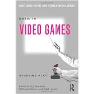 Music In Video Games: Studying Play by Donnelly; K.J., 9780415634441