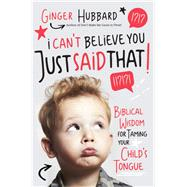 I Can't Believe You Just Said That! by Hubbard, Ginger, 9781400204441