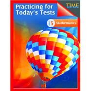 Time for Kids Practicing for Today's Tests Mathematics Level 5 by Smith, Robert F., 9781425814441