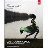 Adobe Photoshop CC Classroom in a Book (2014 release) by Faulkner, Andrew; Gyncild, Brie, 9780133924442