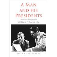 A Man and His Presidents by Felzenberg, Alvin S., 9780300234442