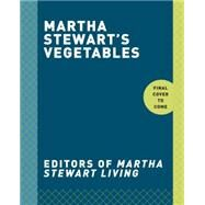Martha Stewart's Vegetables by Martha Stewart Living, 9780307954442