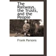 The Railways, the Trusts, and the People by Parsons, Frank, 9781110814442