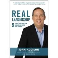 Real Leadership: 9 Simple Practices for Leading and Living with Purpose by Addison, John; Mann, John David, 9781259584442