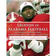 Legends of Alabama Football: Joe Namath, Ozzie Newsome, Mark Ingram Jr., and Other Alabama Stars by Scott, Richard; Mayfield, Jason; Barker, Jay, 9781613214442