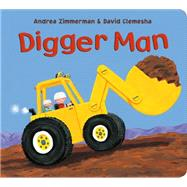 Digger Man by Zimmerman, Andrea; Clemesha, David; Zimmerman, Andrea; Clemesha, David, 9781627794442