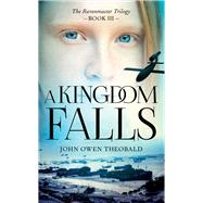 A Kingdom Falls by Theobald, John Owen, 9781784974442