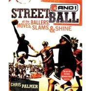 Streetball : All the Ballers, Moves, Slams, and Shine by AND 1., 9780060724443