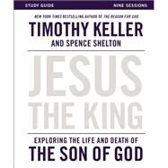 Jesus the King Study Guide: Understanding the Life and Death of the Son of God by Keller, Timothy; Shelton, Spence (CON), 9780310814443