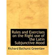 Rules and Exercises on the Right Use of the Latin Subjunctive Mood by Greenlaw, Richard Bathurst, 9780554764443