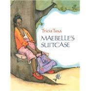 Maebelle's Suitcase by Tricia Tusa; Tricia Tusa, 9780689714443