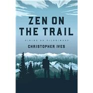 Zen on the Trail by Ives, Christopher; Snyder, Gary (CON), 9781614294443
