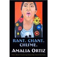 Rant, Chant, Chisme by Ortiz, Amalia, 9781609404444