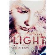 Into the Light by Patti, Caroline T., 9781942664444