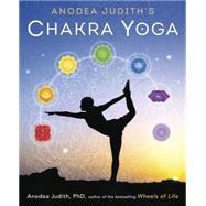 Anodea Judith's Chakra Yoga by Judith, Anodea, Ph.D., 9780738744445