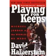 Playing for Keeps : Michael Jordan and the World He Made by HALBERSTAM, DAVID, 9780767904445