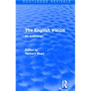 The English Vision (Routledge Revivals): An Anthology by Read; Herbert, 9781138914445