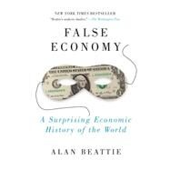False Economy : A Suprising Economic History of the World by Beattie, Alan, 9781594484445