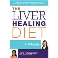The Liver Healing Diet The MD's Nutritional Plan to Eliminate Toxins, Reverse Fatty Liver Disease and Promote Good Health by Lai, Michelle ; Kasaraneni, Asha, 9781612434445