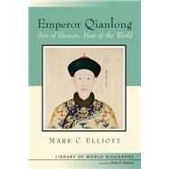 Emperor Qianlong : Son of Heaven, Man of the World by Elliott, Mark, 9780321084446