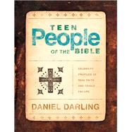 Teen People of the Bible by Darling, Daniel, 9781596694446