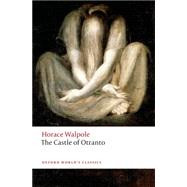 The Castle of Otranto A Gothic Story by Walpole, Horace; Groom, Nick, 9780198704447