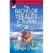 The Bachelor and the Beauty Queen by Hector, Carolyn, 9780373864447