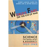 World's Fairs on the Eve of War: Science, Technology, and Modernity, 1937-1942 by Kargon, Robert H.; Fiss, Karen; Low, Morris; Molella, Arthur P., 9780822944447