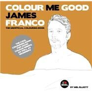 Colour Me Good James Franco by Elliott, Mel, 9780992854447
