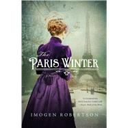 The Paris Winter A Novel by Robertson, Imogen, 9781250074447