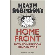 Heath Robinson's Home Front by Robinson, W. Heath; Hunt, Cecil, 9781851244447