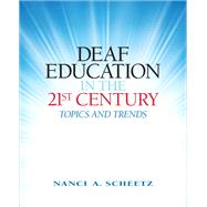 Deaf Education in the 21st Century Topics and Trends by Scheetz, Nanci A., 9780138154448