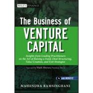 The Business of Venture Capital Insights from Leading Practitioners on the Art of Raising a Fund, Deal Structuring, Value Creation, and Exit Strategies by Ramsinghani, Mahendra, 9780470874448