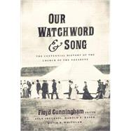 Our Watchword and Song : The Centennial History of the Church of the Nazarene by Cunningham, Floyd Timothy, 9780834124448