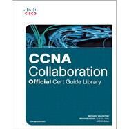 CCNA Collaboration Official Cert Guide Library (Exams CICD 210-060 and CIVND 210-065) by Valentine, Michael H.; Morgan, Brian; Ball, Jason, 9781587144448