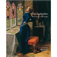 Pre-Raphaelites : Victorian Art and Design by Edited by Tim Barringer, Jason Rosenfeld, and Alison Smith; With essays by Elizabeth Prettejohn and Diane Waggoner, 9780300194449