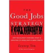 The Good Jobs Strategy by Ton, Zeynep, 9780544114449