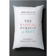 The Radical Pursuit of Rest by Koessler, John; Galli, Mark, 9780830844449