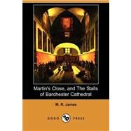 Martin's Close, and the Stalls of Barchester Cathedral by James, M. R., 9781409924449