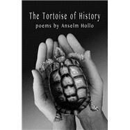 The Tortoise of History by Hollo, Anselm, 9781566894449
