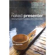The Naked Presenter Delivering Powerful Presentations With or Without Slides by Reynolds, Garr, 9780321704450