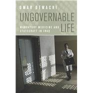 Ungovernable Life by Dewachi, Omar, 9780804784450
