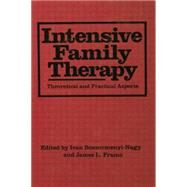 Intensive Family Therapy: Theoretical And Practical Aspects by Boszormenyi-Nagy,Ivan, 9781138004450