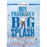 Ben Franklin's Big Splash by Rosenstock, Barb; Schindler, S. D., 9781633794450