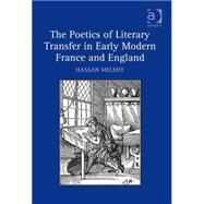 The Poetics of Literary Transfer in Early Modern France and England by Melehy,Hassan, 9780754664451